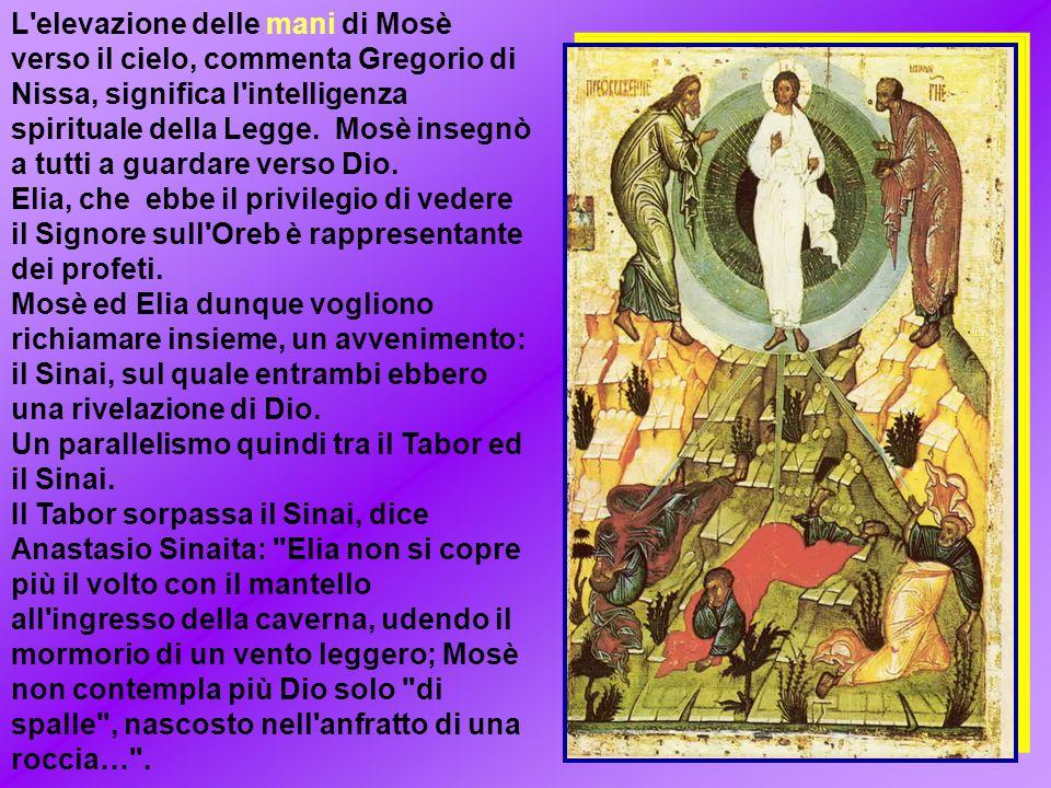L elevazione delle mani di Mosè verso il cielo, commenta Gregorio di Nissa, significa l intelligenza spirituale della Legge.