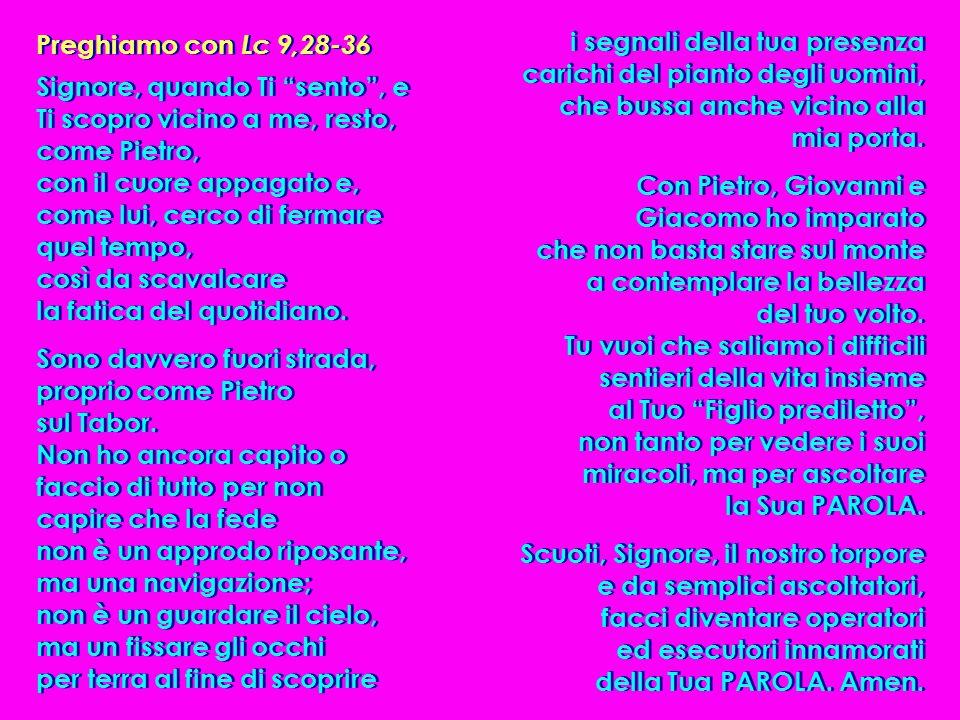 Preghiamo con Lc 9,28-36 i segnali della tua presenza carichi del pianto degli uomini, che bussa anche vicino alla mia porta.
