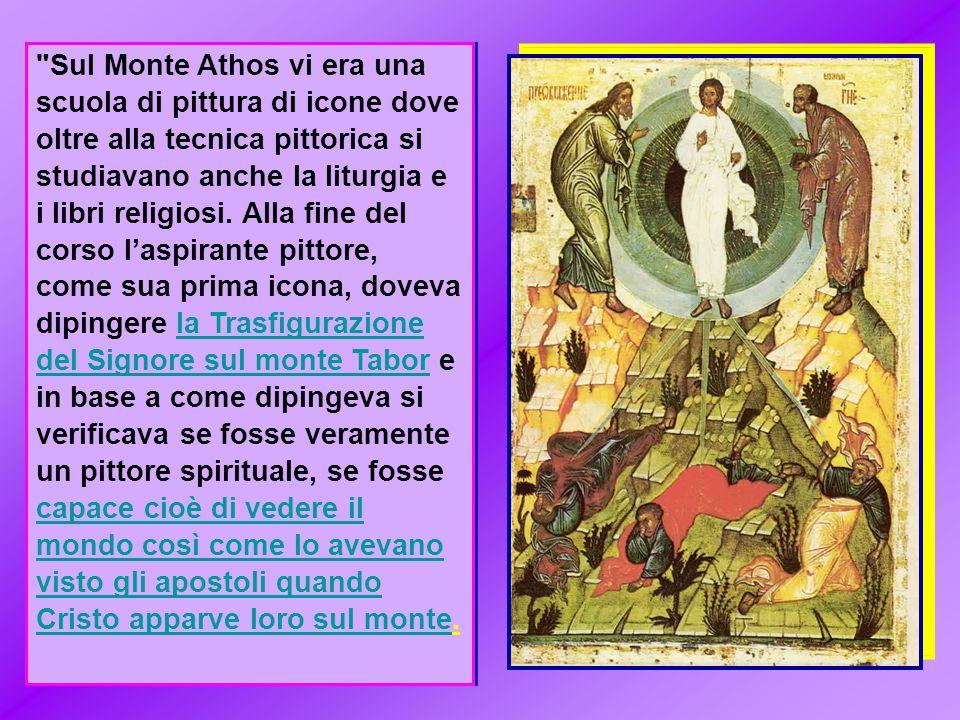 Sul Monte Athos vi era una scuola di pittura di icone dove oltre alla tecnica pittorica si studiavano anche la liturgia e i libri religiosi.
