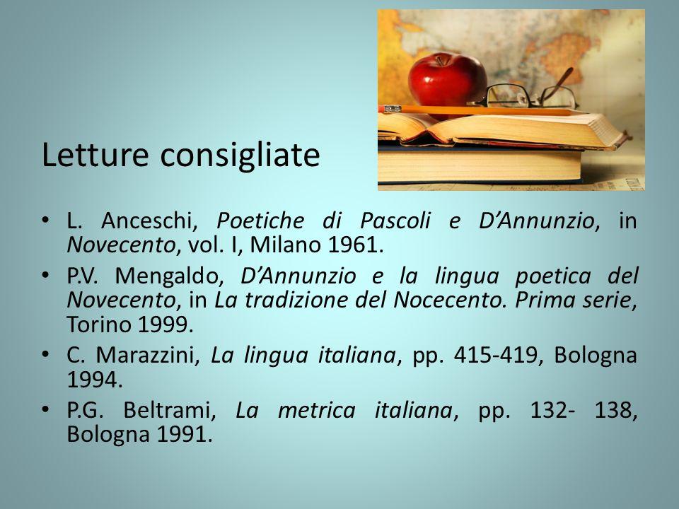 Letture consigliate L. Anceschi, Poetiche di Pascoli e D'Annunzio, in Novecento, vol. I, Milano 1961.