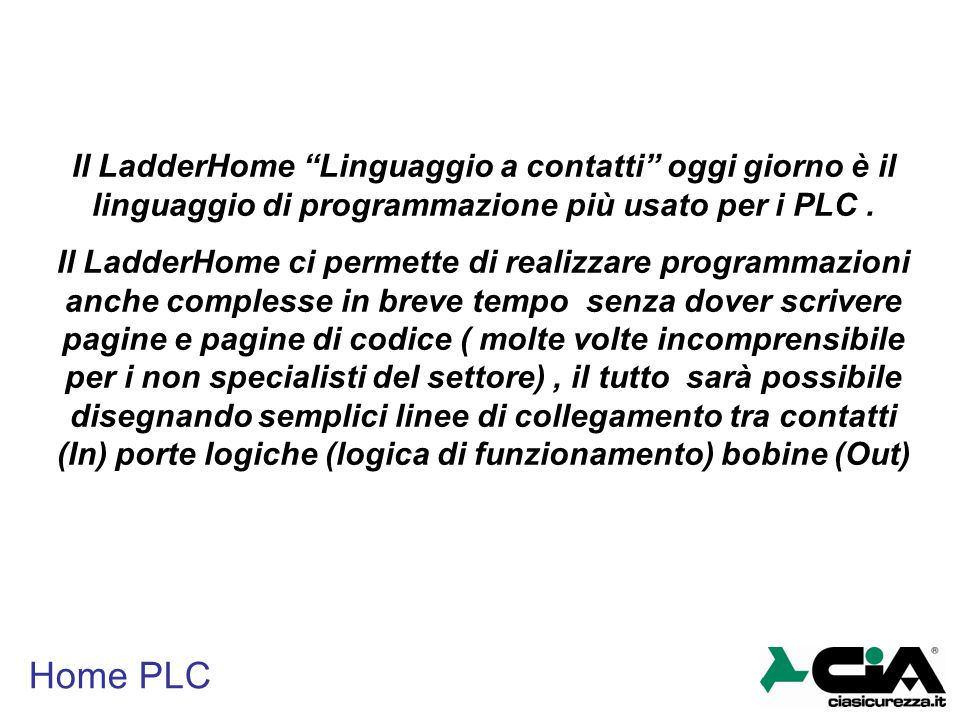 Il LadderHome Linguaggio a contatti oggi giorno è il linguaggio di programmazione più usato per i PLC .