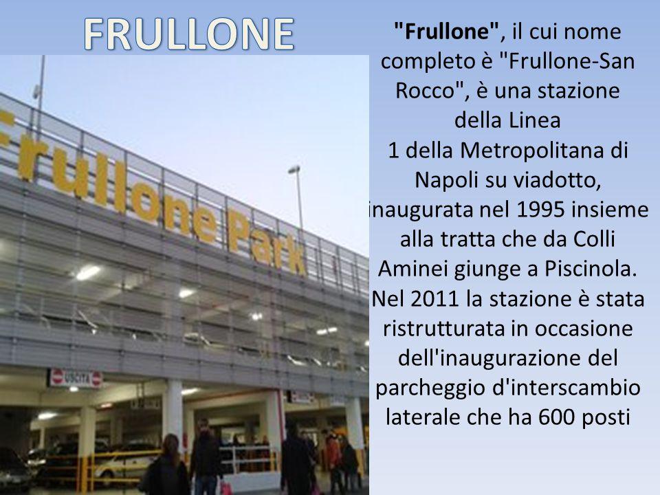Frullone , il cui nome completo è Frullone-San Rocco , è una stazione della Linea 1 della Metropolitana di Napoli su viadotto, inaugurata nel 1995 insieme alla tratta che da Colli Aminei giunge a Piscinola. Nel 2011 la stazione è stata ristrutturata in occasione dell inaugurazione del parcheggio d interscambio laterale che ha 600 posti