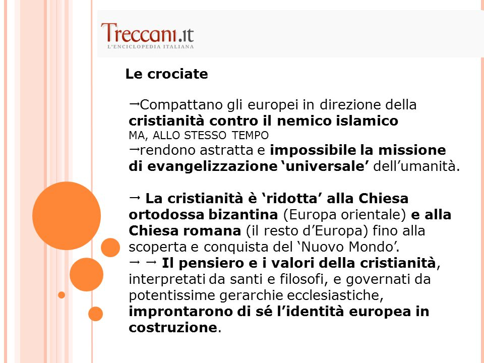Le crociate Compattano gli europei in direzione della cristianità contro il nemico islamico. MA, ALLO STESSO TEMPO.