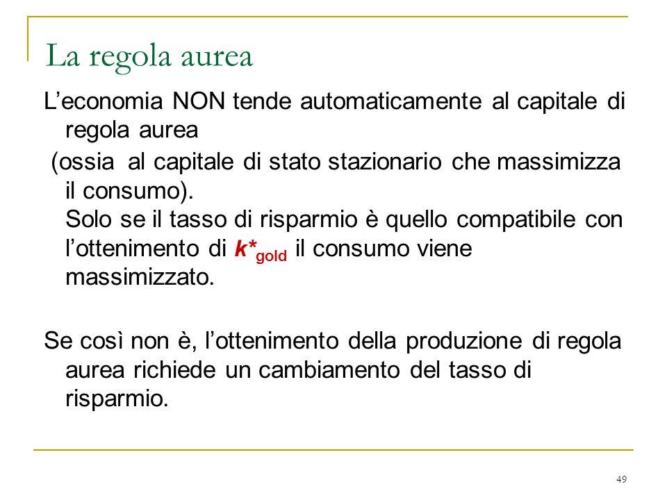 La regola aurea L'economia NON tende automaticamente al capitale di regola aurea.