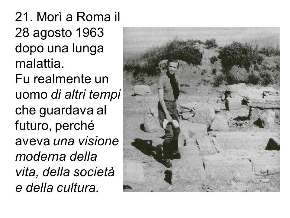 21. Morì a Roma il 28 agosto 1963 dopo una lunga malattia.