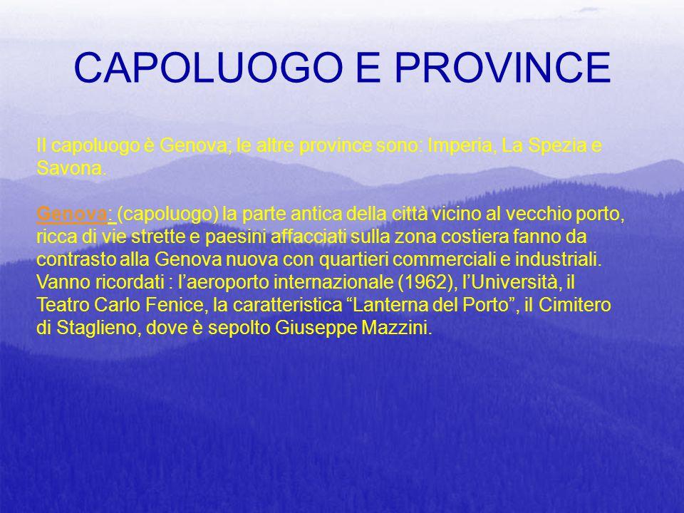 CAPOLUOGO E PROVINCE Il capoluogo è Genova; le altre province sono: Imperia, La Spezia e Savona.