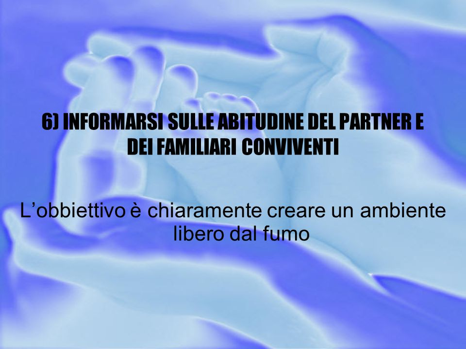 6) INFORMARSI SULLE ABITUDINE DEL PARTNER E DEI FAMILIARI CONVIVENTI