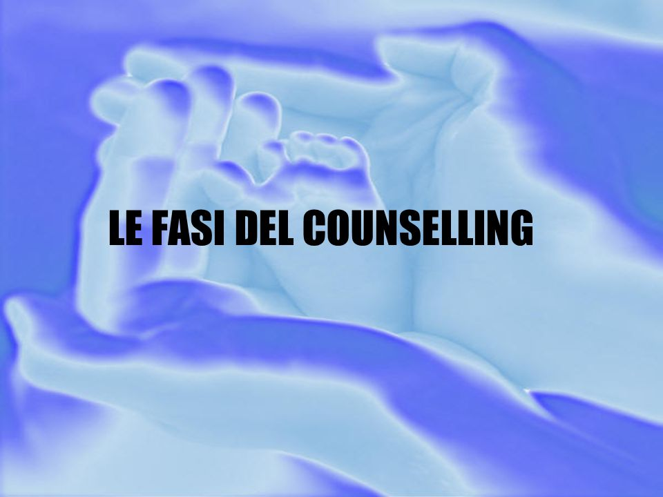 LE FASI DEL COUNSELLING