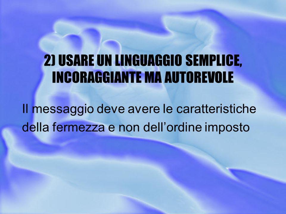 2) USARE UN LINGUAGGIO SEMPLICE, INCORAGGIANTE MA AUTOREVOLE