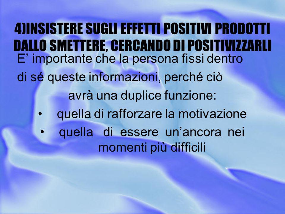4)INSISTERE SUGLI EFFETTI POSITIVI PRODOTTI DALLO SMETTERE, CERCANDO DI POSITIVIZZARLI