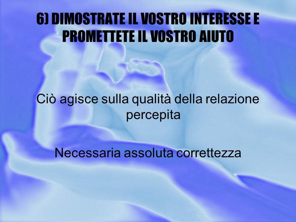 6) DIMOSTRATE IL VOSTRO INTERESSE E PROMETTETE IL VOSTRO AIUTO
