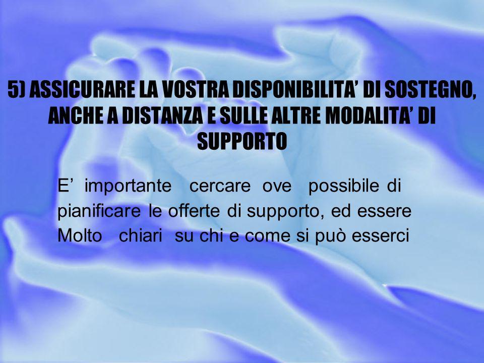 5) ASSICURARE LA VOSTRA DISPONIBILITA' DI SOSTEGNO, ANCHE A DISTANZA E SULLE ALTRE MODALITA' DI SUPPORTO