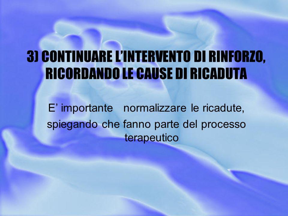 3) CONTINUARE L'INTERVENTO DI RINFORZO, RICORDANDO LE CAUSE DI RICADUTA