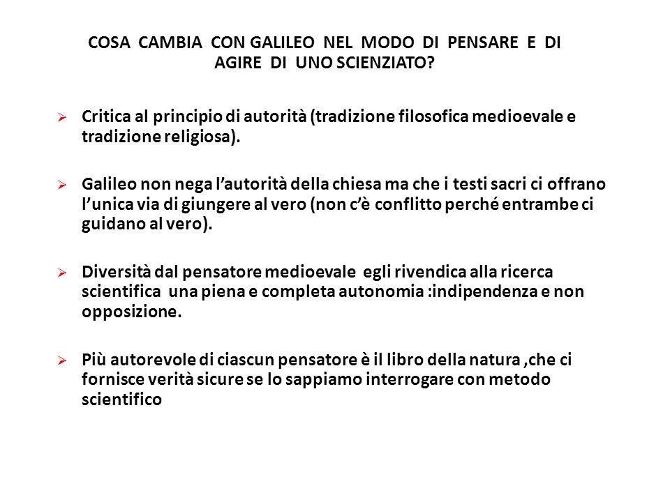 COSA CAMBIA CON GALILEO NEL MODO DI PENSARE E DI AGIRE DI UNO SCIENZIATO