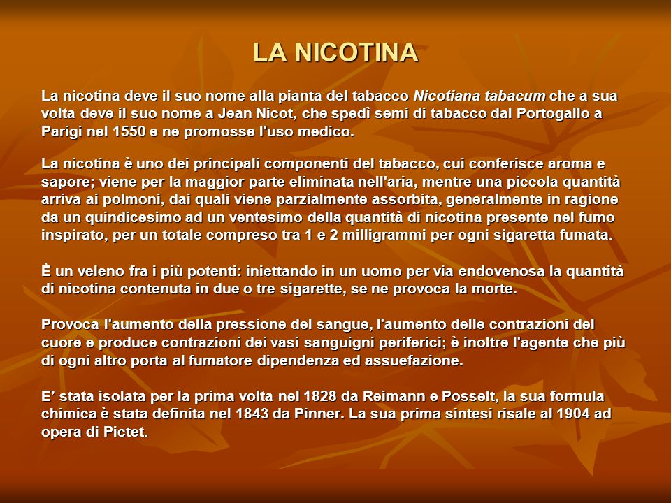 LA NICOTINA La nicotina deve il suo nome alla pianta del tabacco Nicotiana tabacum che a sua.