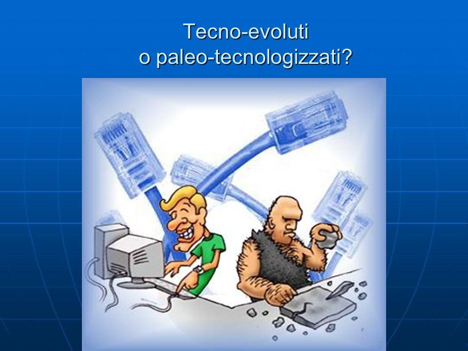 Tecno-evoluti o paleo-tecnologizzati