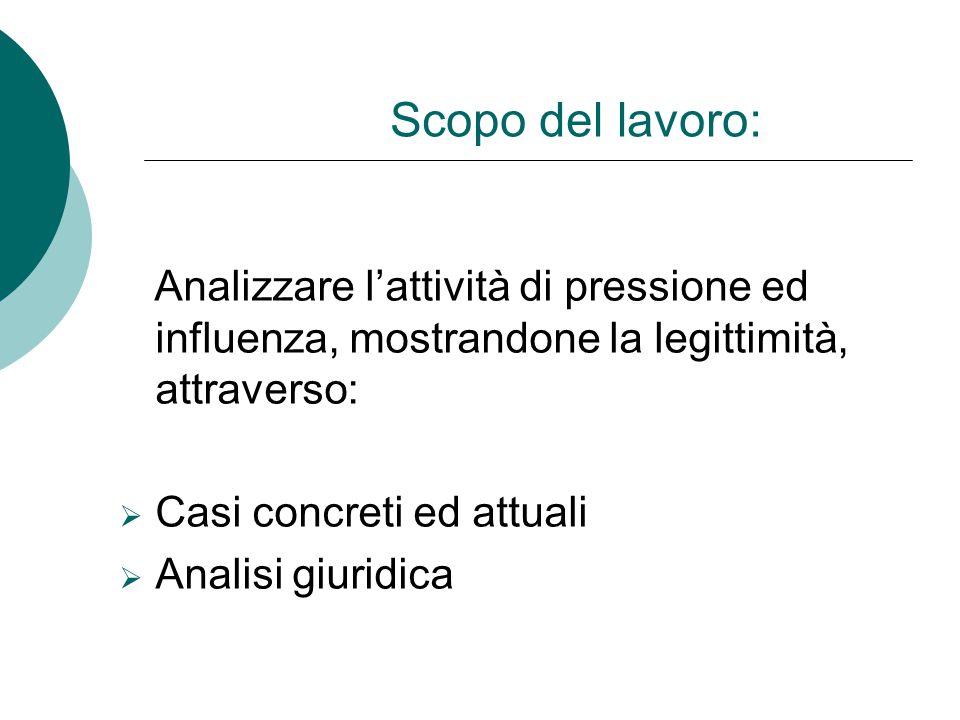 Scopo del lavoro: Analizzare l'attività di pressione ed influenza, mostrandone la legittimità, attraverso:
