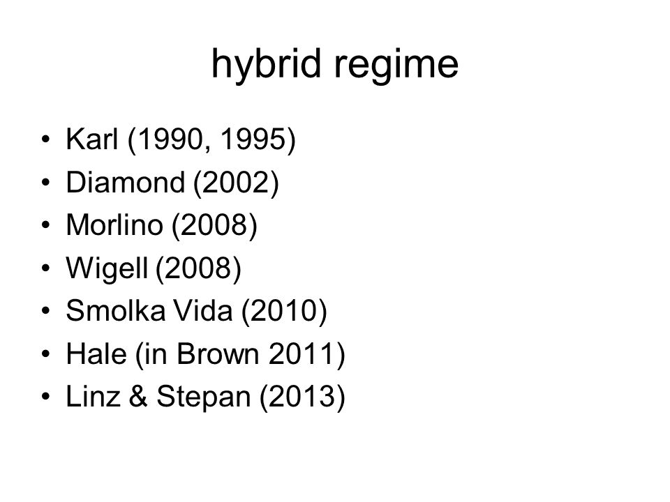 hybrid regime Karl (1990, 1995) Diamond (2002) Morlino (2008)