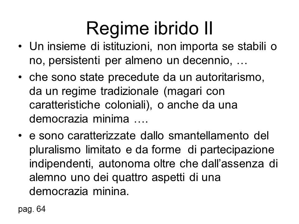 Regime ibrido II Un insieme di istituzioni, non importa se stabili o no, persistenti per almeno un decennio, …