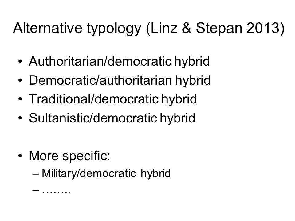 Alternative typology (Linz & Stepan 2013)