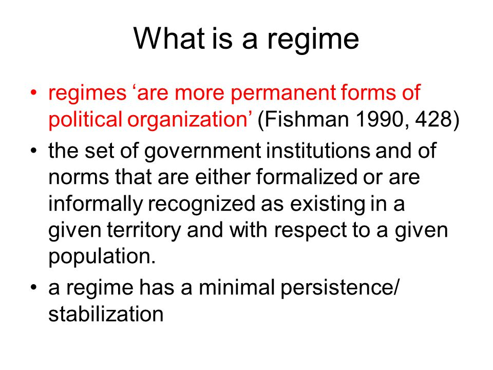 What is a regime regimes 'are more permanent forms of political organization' (Fishman 1990, 428)