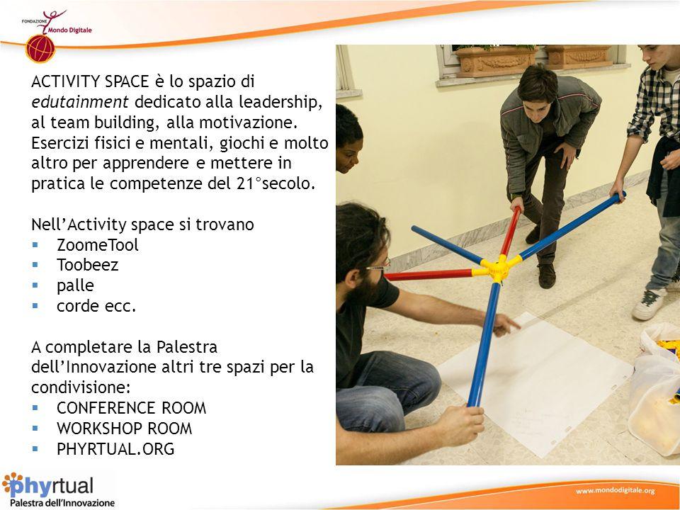 ACTIVITY SPACE è lo spazio di edutainment dedicato alla leadership, al team building, alla motivazione. Esercizi fisici e mentali, giochi e molto altro per apprendere e mettere in pratica le competenze del 21°secolo.