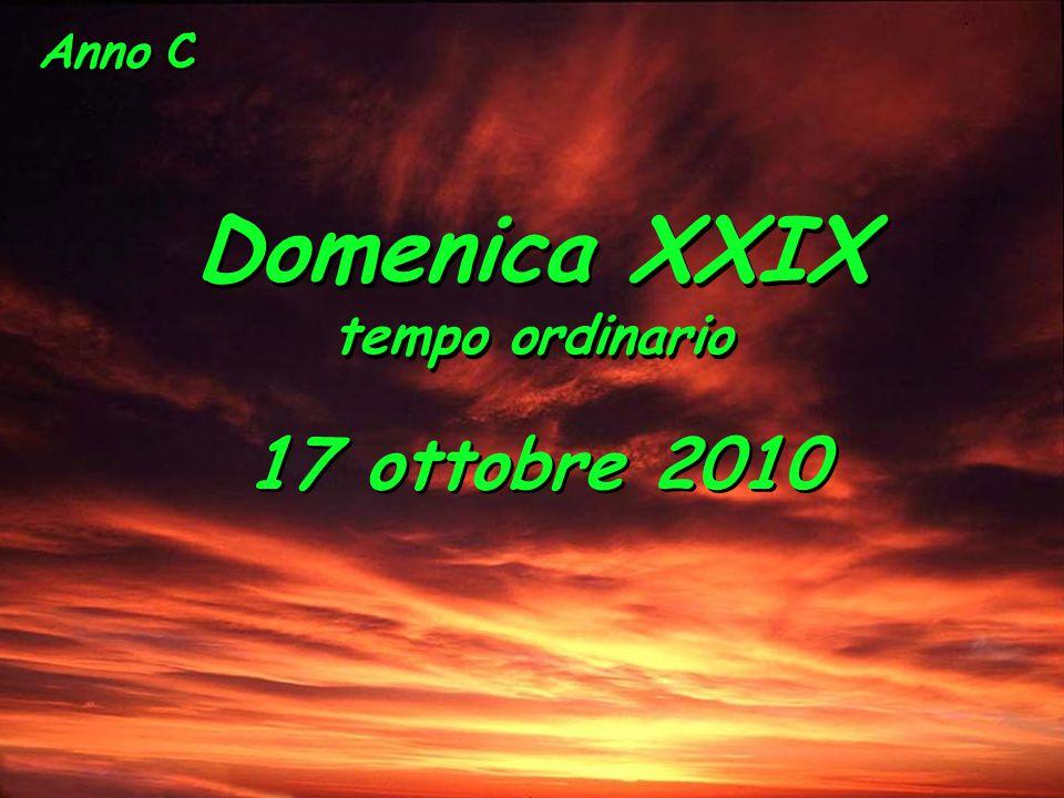 Anno C Domenica XXIX tempo ordinario 17 ottobre 2010