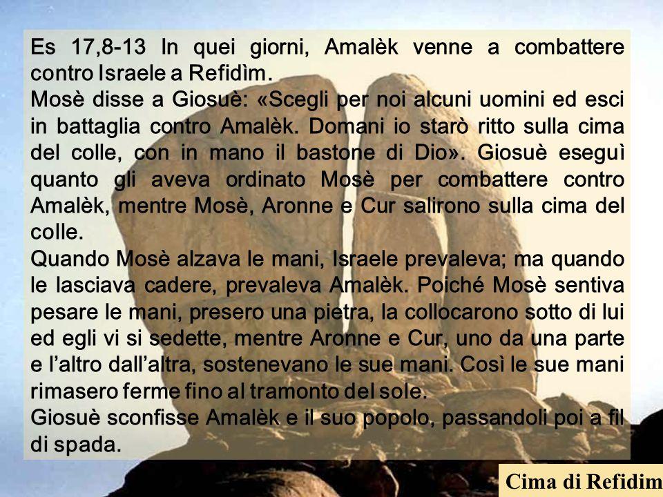 Es 17,8-13 In quei giorni, Amalèk venne a combattere contro Israele a Refidìm.
