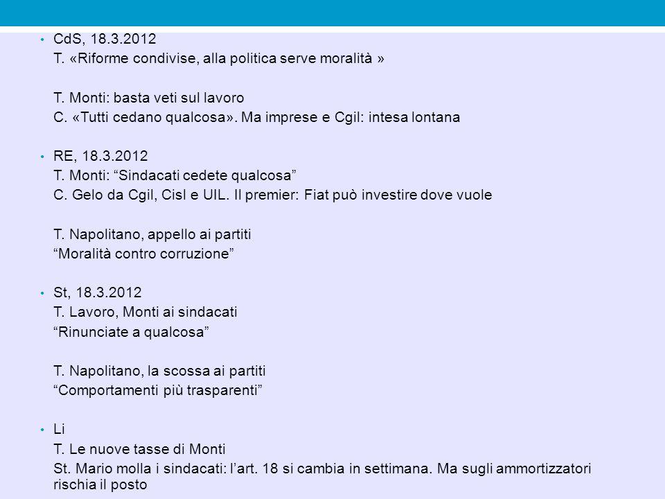 CdS, 18.3.2012 T. «Riforme condivise, alla politica serve moralità » T. Monti: basta veti sul lavoro.