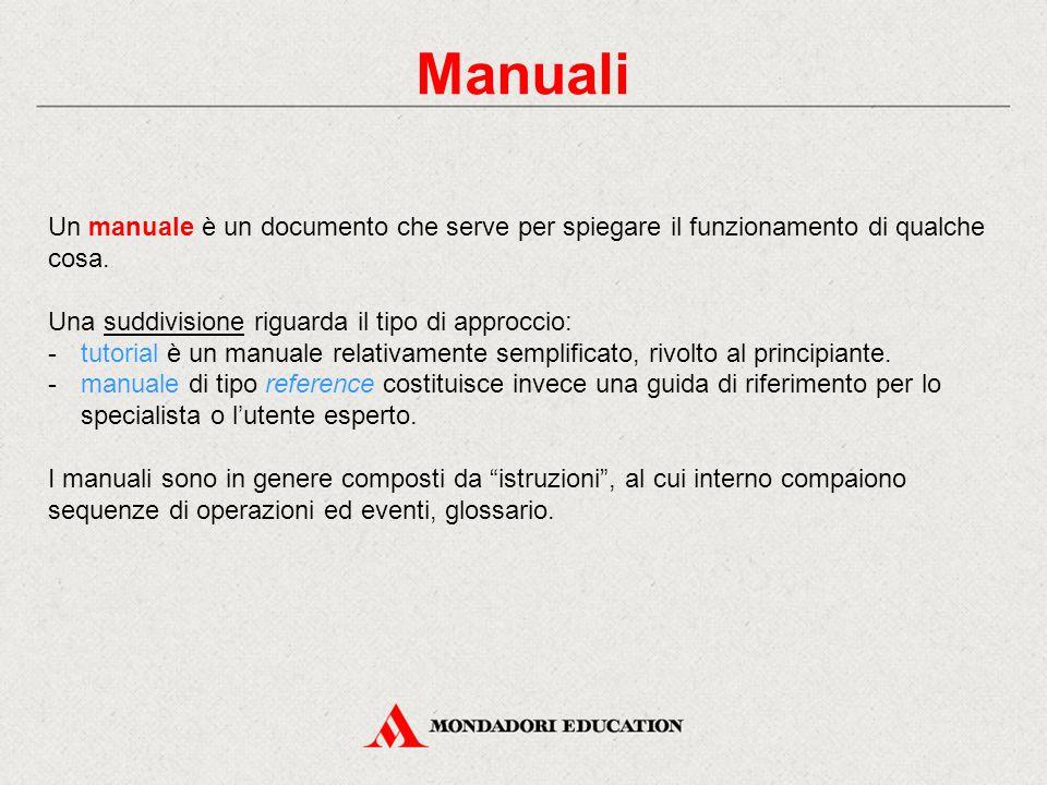 Manuali Un manuale è un documento che serve per spiegare il funzionamento di qualche cosa. Una suddivisione riguarda il tipo di approccio: