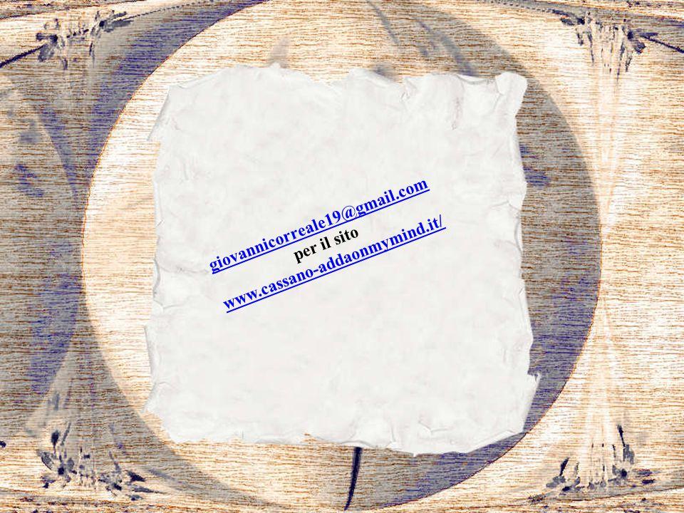giovannicorreale19@gmail.com www.cassano-addaonmymind.it/ per il sito