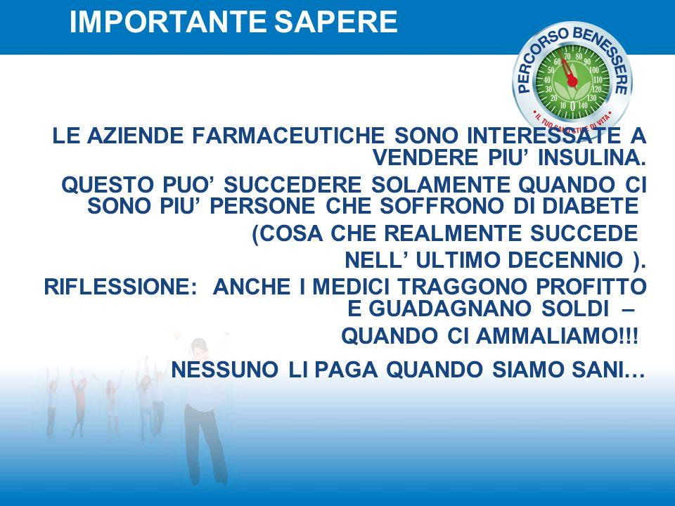 IMPORTANTE SAPERE LE AZIENDE FARMACEUTICHE SONO INTERESSATE A VENDERE PIU' INSULINA.