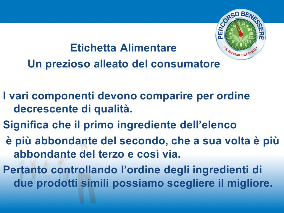 Etichetta Alimentare Un prezioso alleato del consumatore. I vari componenti devono comparire per ordine decrescente di qualità.
