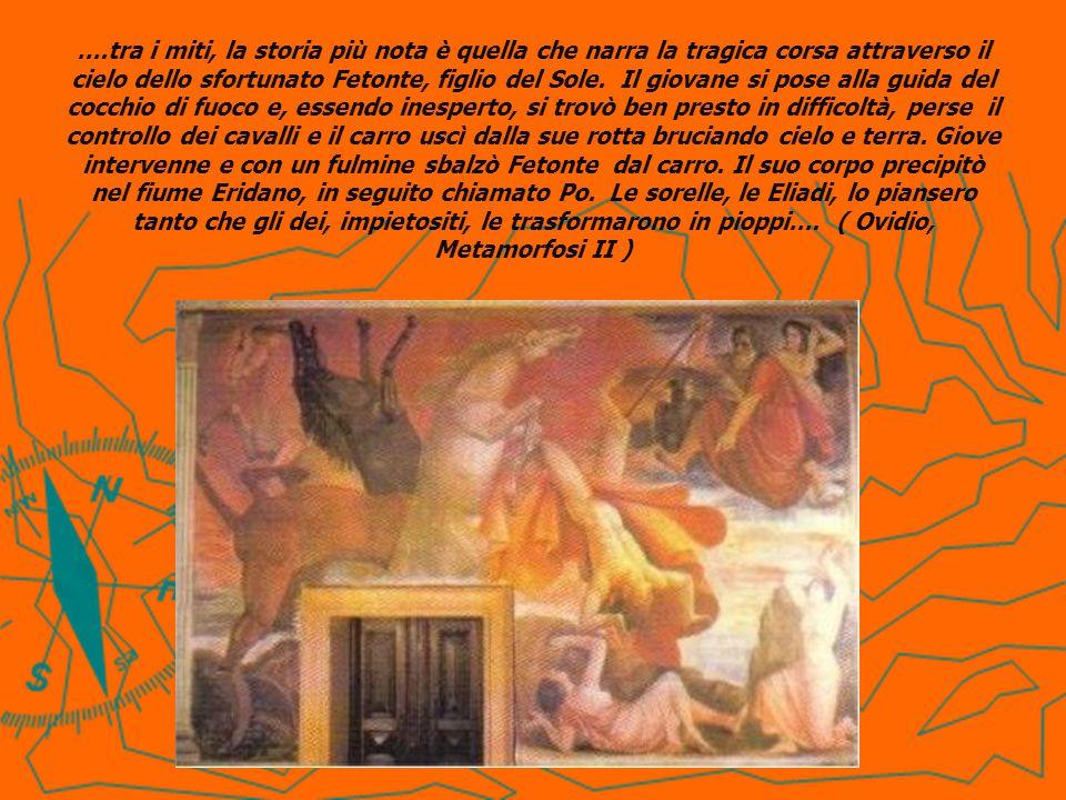 ….tra i miti, la storia più nota è quella che narra la tragica corsa attraverso il cielo dello sfortunato Fetonte, figlio del Sole.