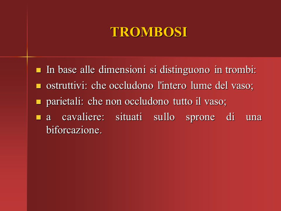 TROMBOSI In base alle dimensioni si distinguono in trombi: