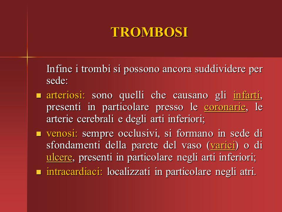 TROMBOSI Infine i trombi si possono ancora suddividere per sede: