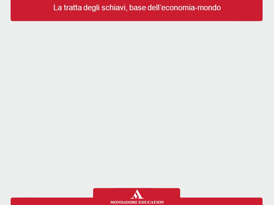La tratta degli schiavi, base dell'economia-mondo