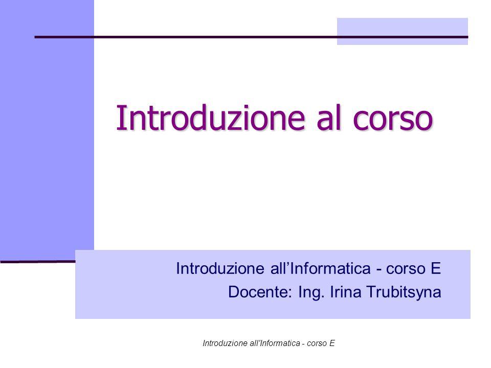 Introduzione all'Informatica - corso E Docente: Ing. Irina Trubitsyna