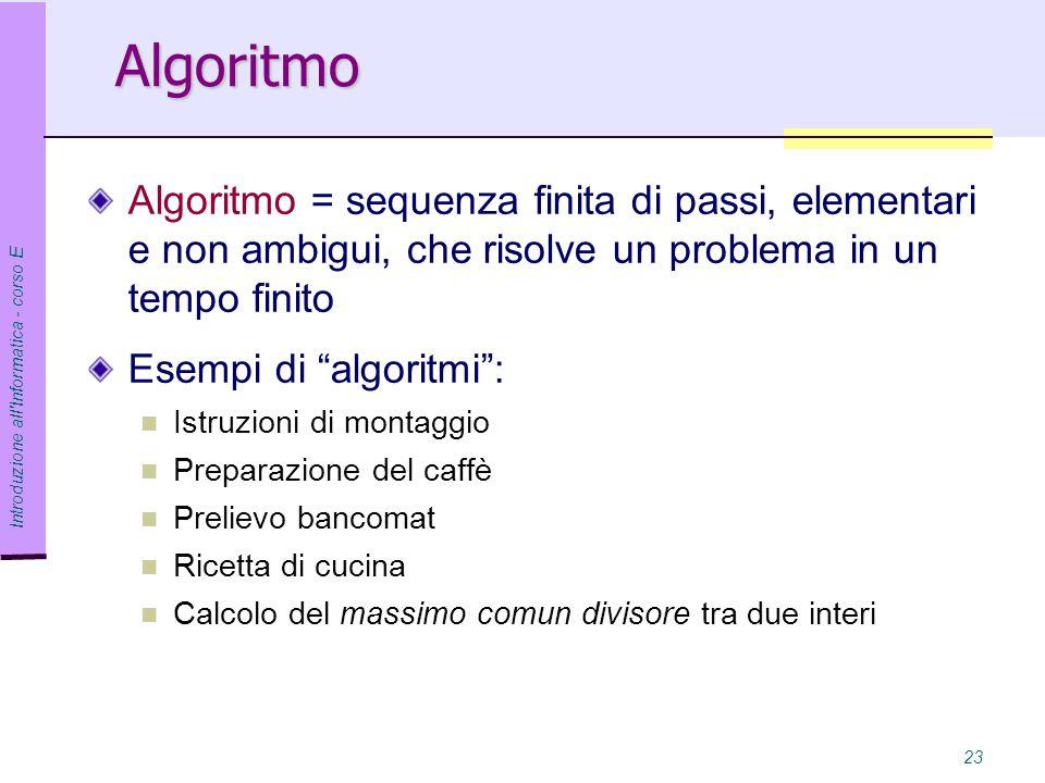 Algoritmo Algoritmo = sequenza finita di passi, elementari e non ambigui, che risolve un problema in un tempo finito.