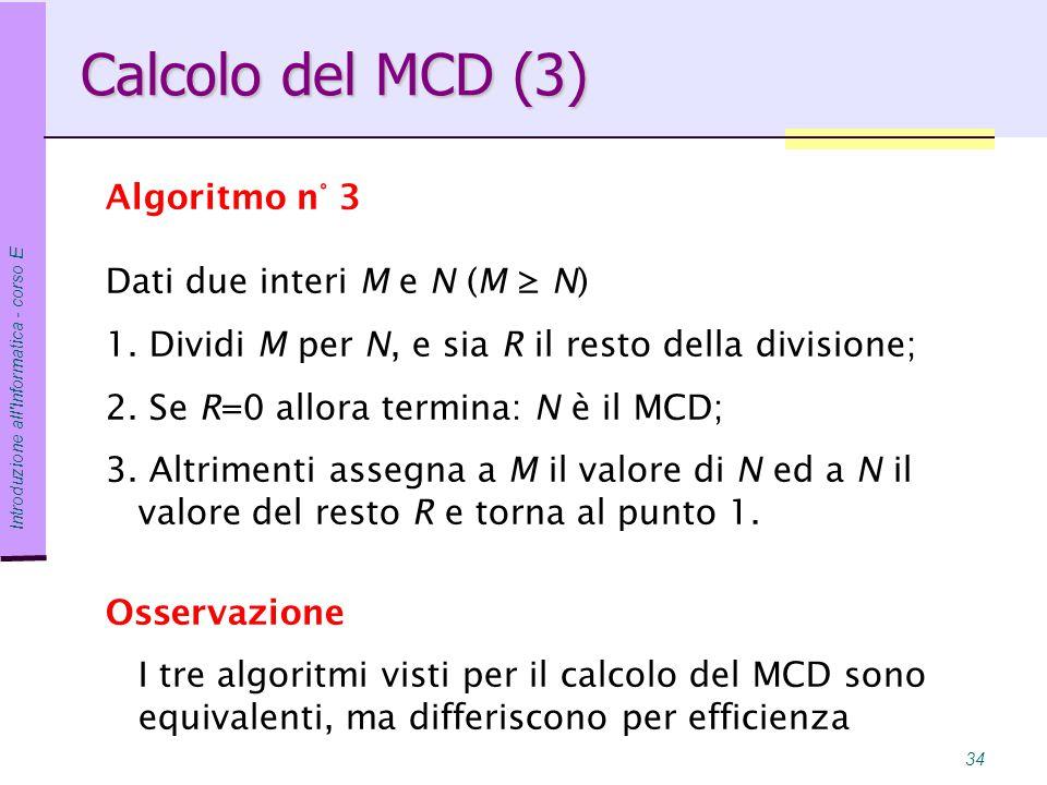 Calcolo del MCD (3) Algoritmo n° 3 Dati due interi M e N (M ≥ N)