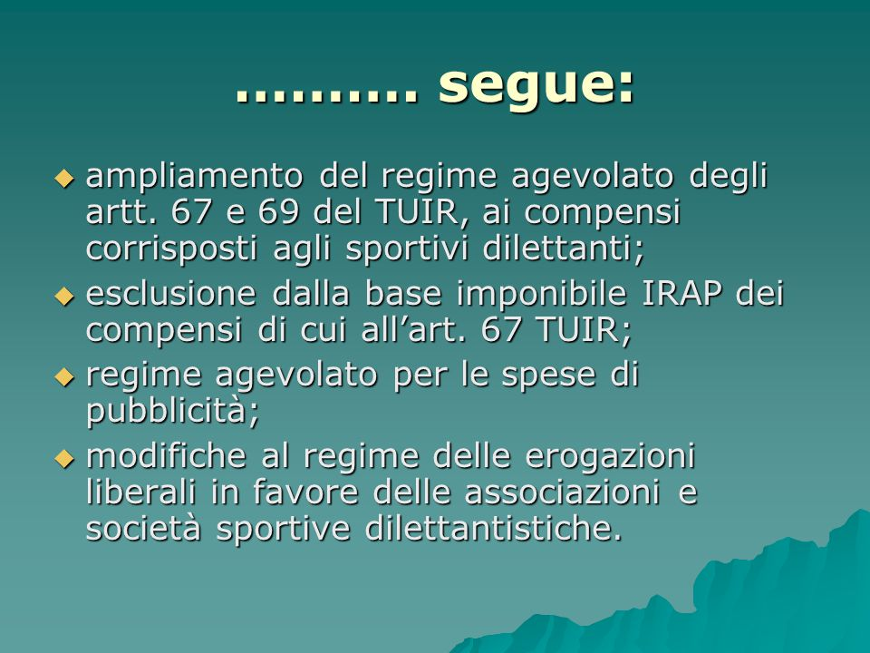 ………. segue: ampliamento del regime agevolato degli artt. 67 e 69 del TUIR, ai compensi corrisposti agli sportivi dilettanti;