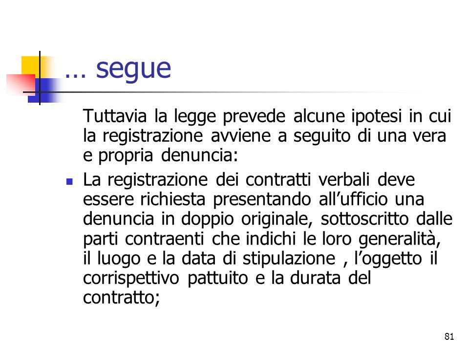… segue Tuttavia la legge prevede alcune ipotesi in cui la registrazione avviene a seguito di una vera e propria denuncia:
