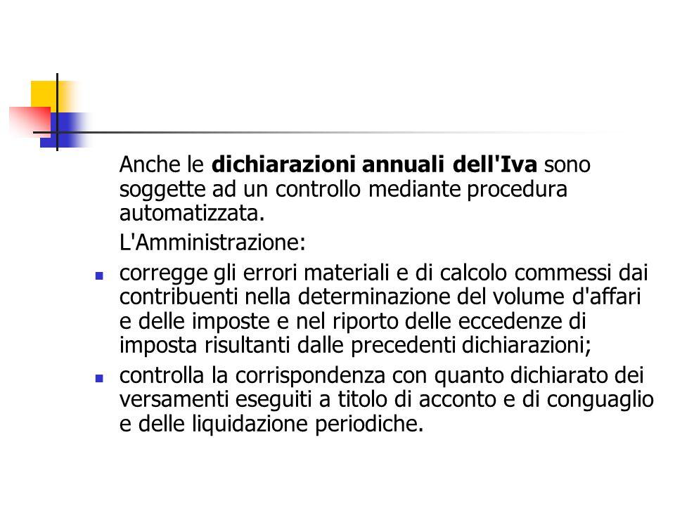 Anche le dichiarazioni annuali dell Iva sono soggette ad un controllo mediante procedura automatizzata.