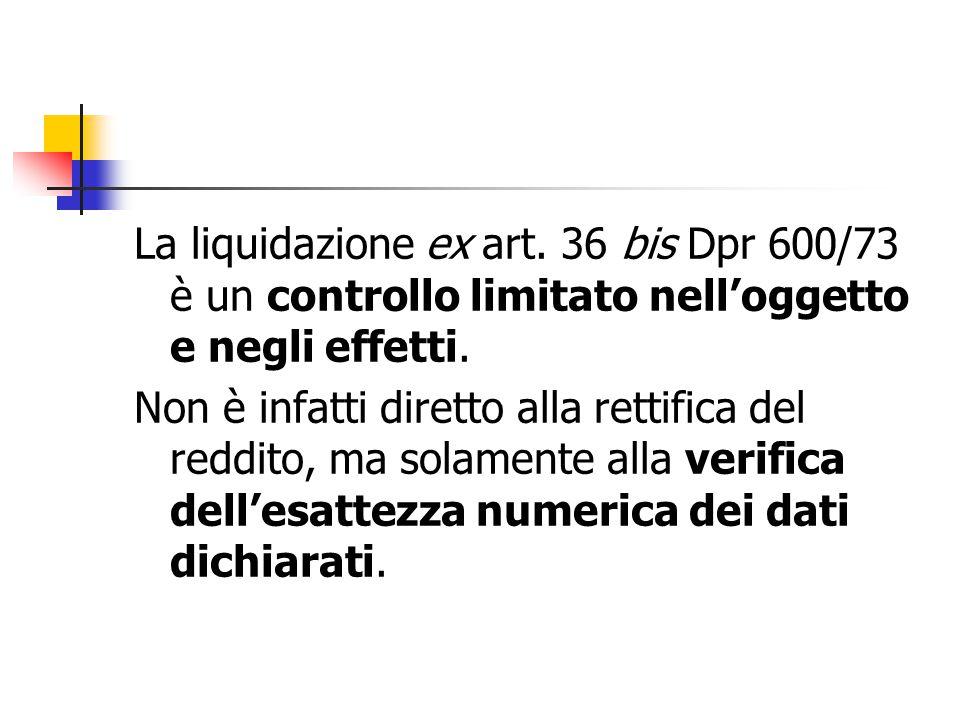 La liquidazione ex art. 36 bis Dpr 600/73 è un controllo limitato nell'oggetto e negli effetti.