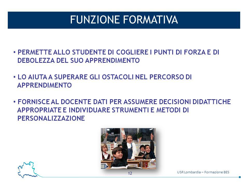 FUNZIONE FORMATIVA PERMETTE ALLO STUDENTE DI COGLIERE I PUNTI DI FORZA E DI. DEBOLEZZA DEL SUO APPRENDIMENTO.