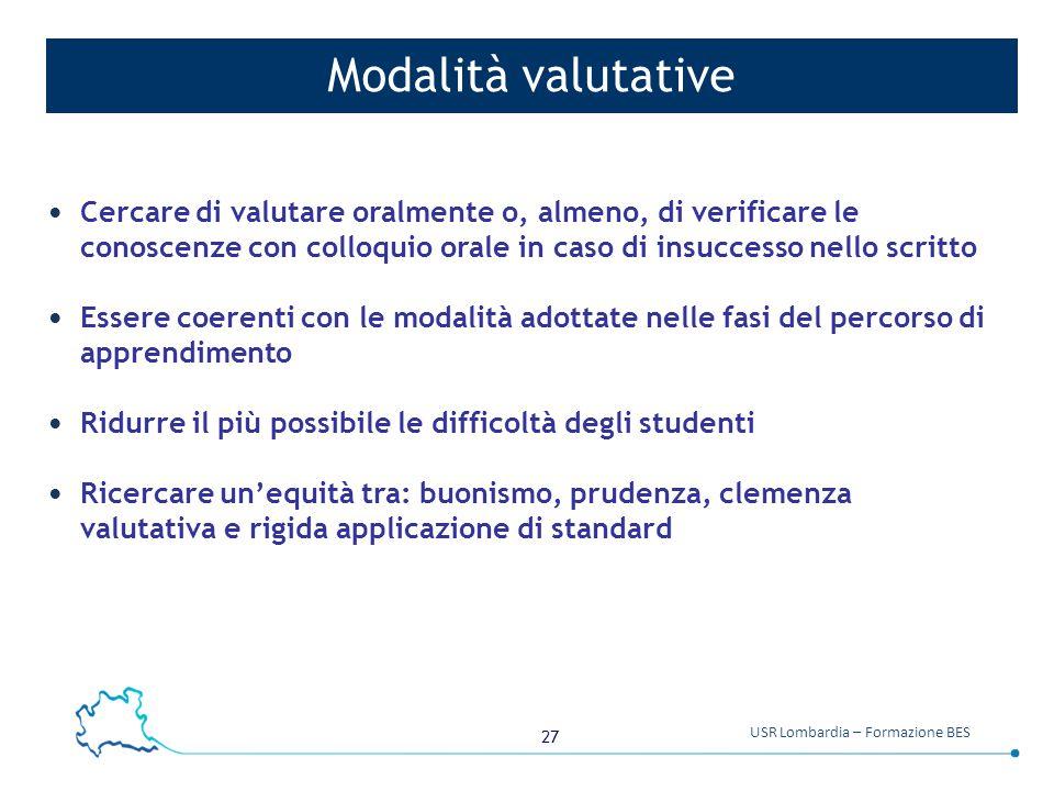 Modalità valutative Cercare di valutare oralmente o, almeno, di verificare le conoscenze con colloquio orale in caso di insuccesso nello scritto.