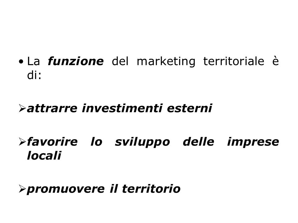 La funzione del marketing territoriale è di: