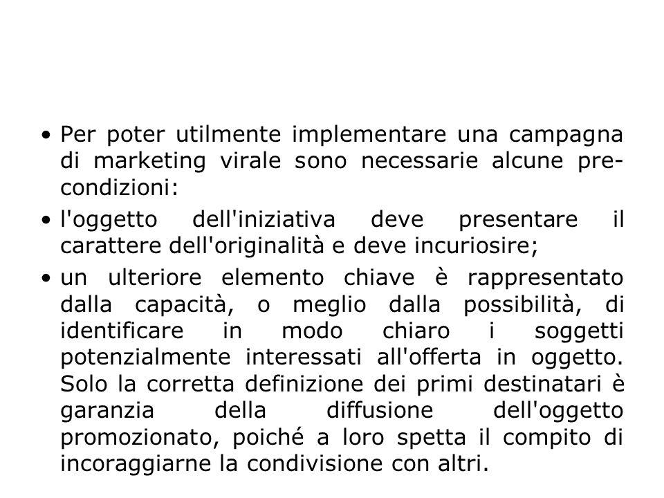 Per poter utilmente implementare una campagna di marketing virale sono necessarie alcune pre-condizioni: