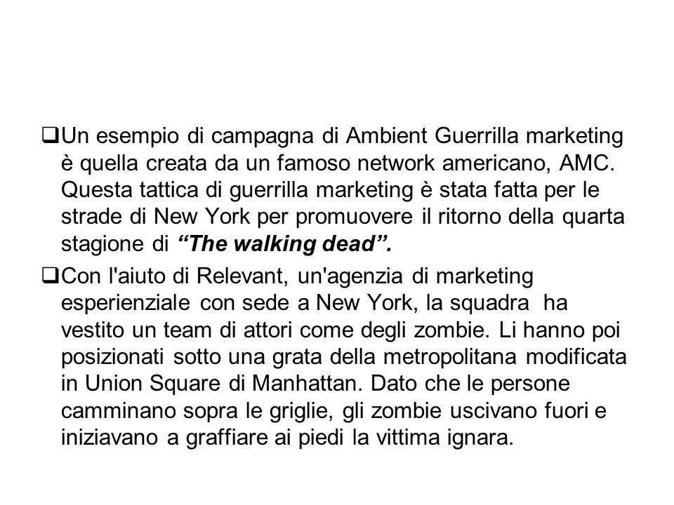 Un esempio di campagna di Ambient Guerrilla marketing è quella creata da un famoso network americano, AMC. Questa tattica di guerrilla marketing è stata fatta per le strade di New York per promuovere il ritorno della quarta stagione di The walking dead .