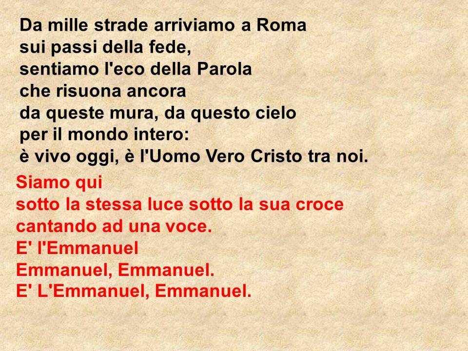Da mille strade arriviamo a Roma sui passi della fede, sentiamo l eco della Parola che risuona ancora da queste mura, da questo cielo
